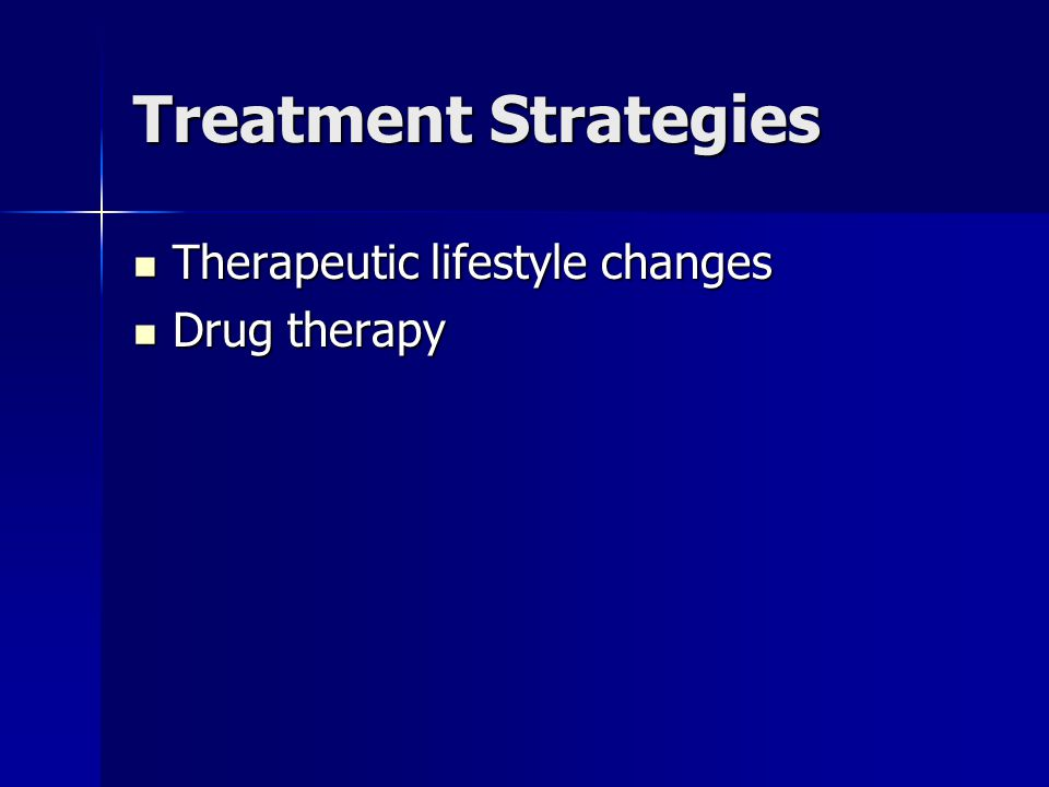 Treatment Strategies Therapeutic lifestyle changes Drug therapy