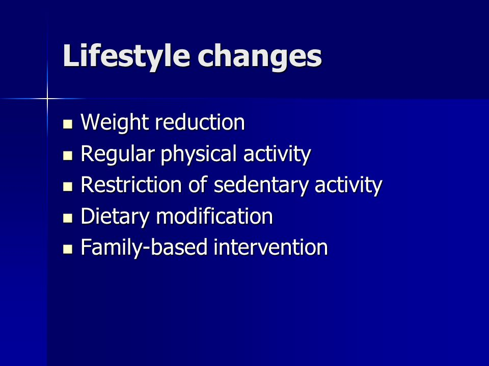 Lifestyle changes Weight reduction Regular physical activity