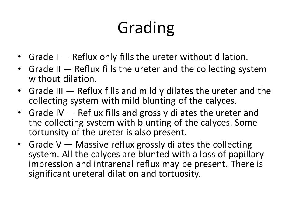 Grading Grade I — Reflux only fills the ureter without dilation.