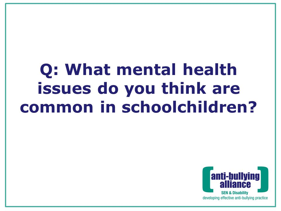 Q: What mental health issues do you think are common in schoolchildren