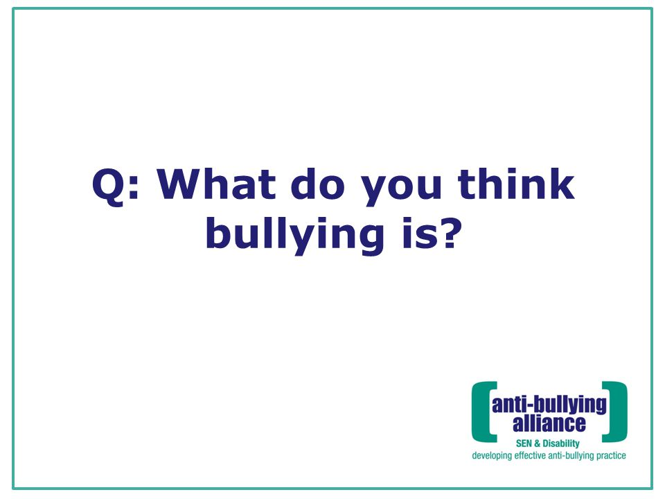 Q: What do you think bullying is