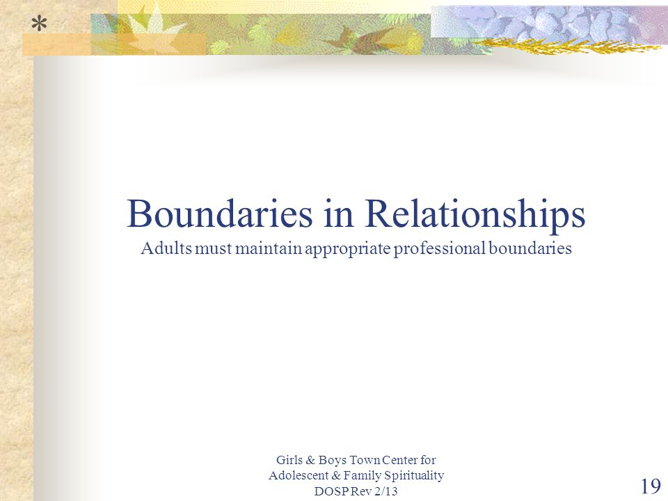 * Boundaries in Relationships Adults must maintain appropriate professional boundaries.