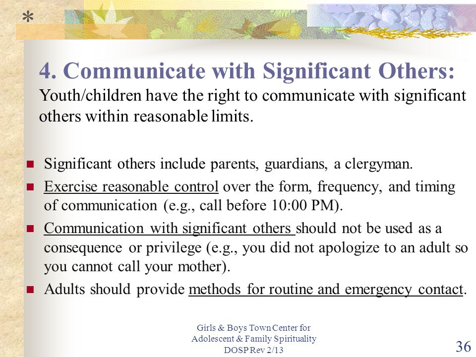 * 4. Communicate with Significant Others: Youth/children have the right to communicate with significant others within reasonable limits.