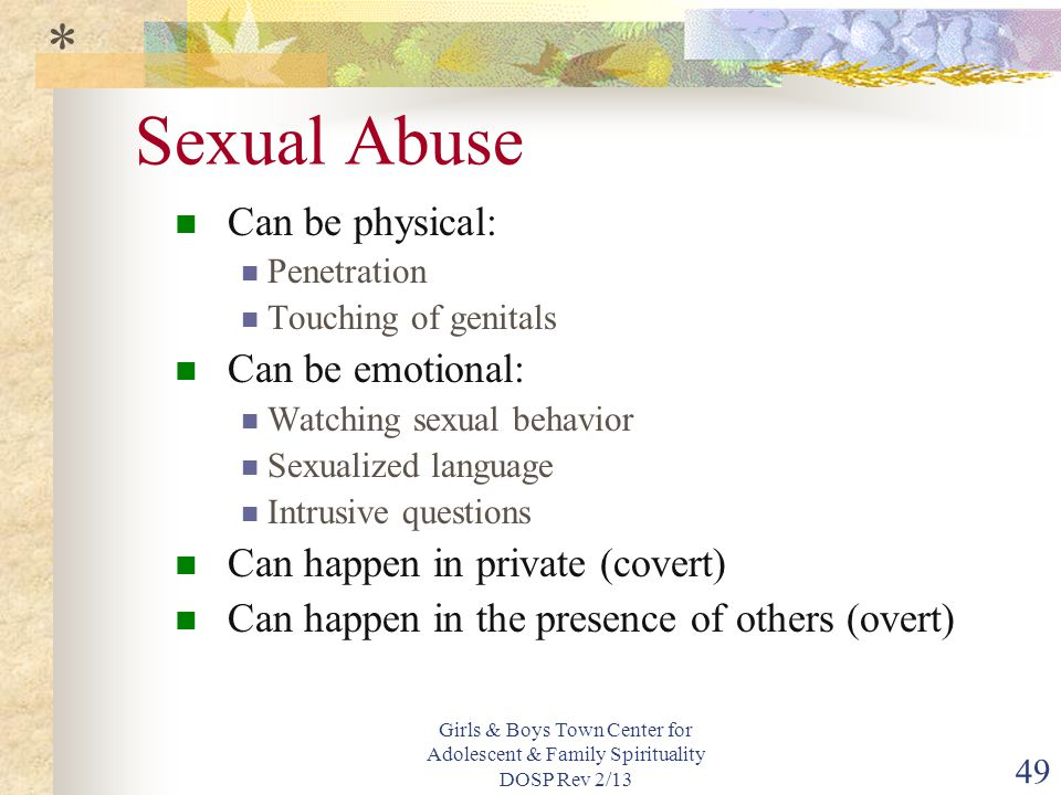 Sexual Abuse * Can be physical: Can be emotional: