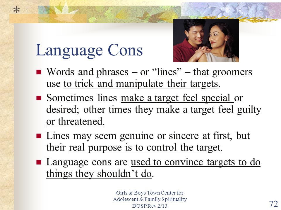 * Language Cons. Words and phrases – or lines – that groomers use to trick and manipulate their targets.