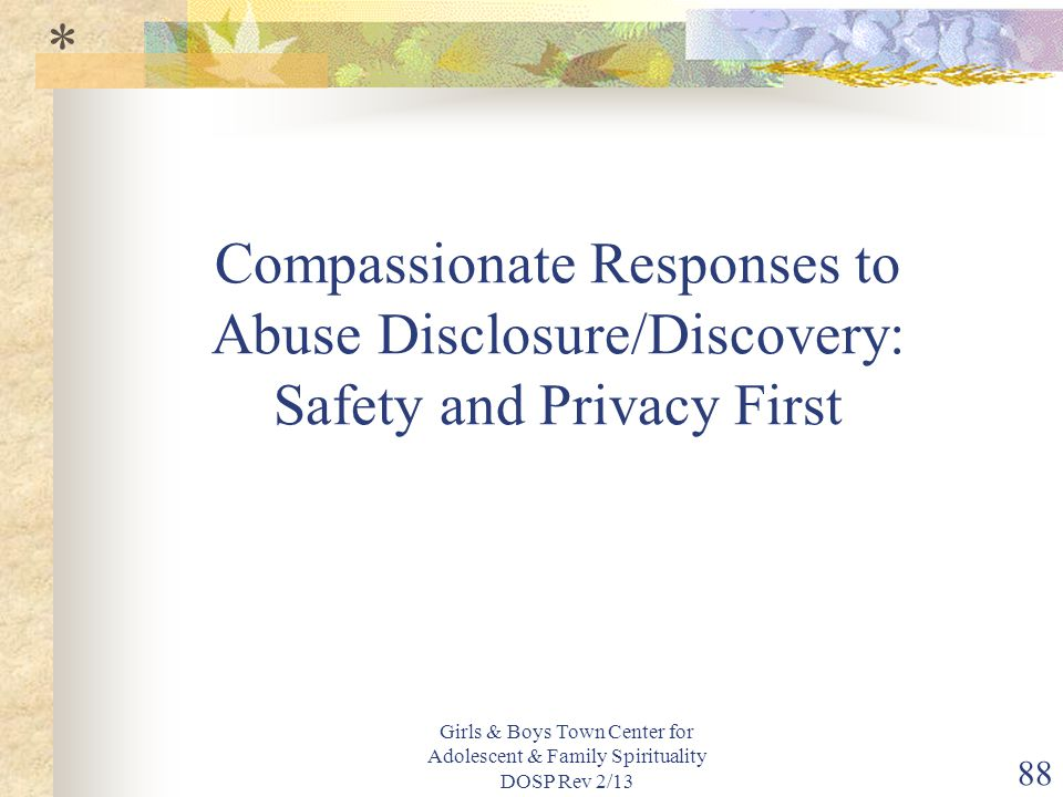 * Compassionate Responses to Abuse Disclosure/Discovery: Safety and Privacy First.