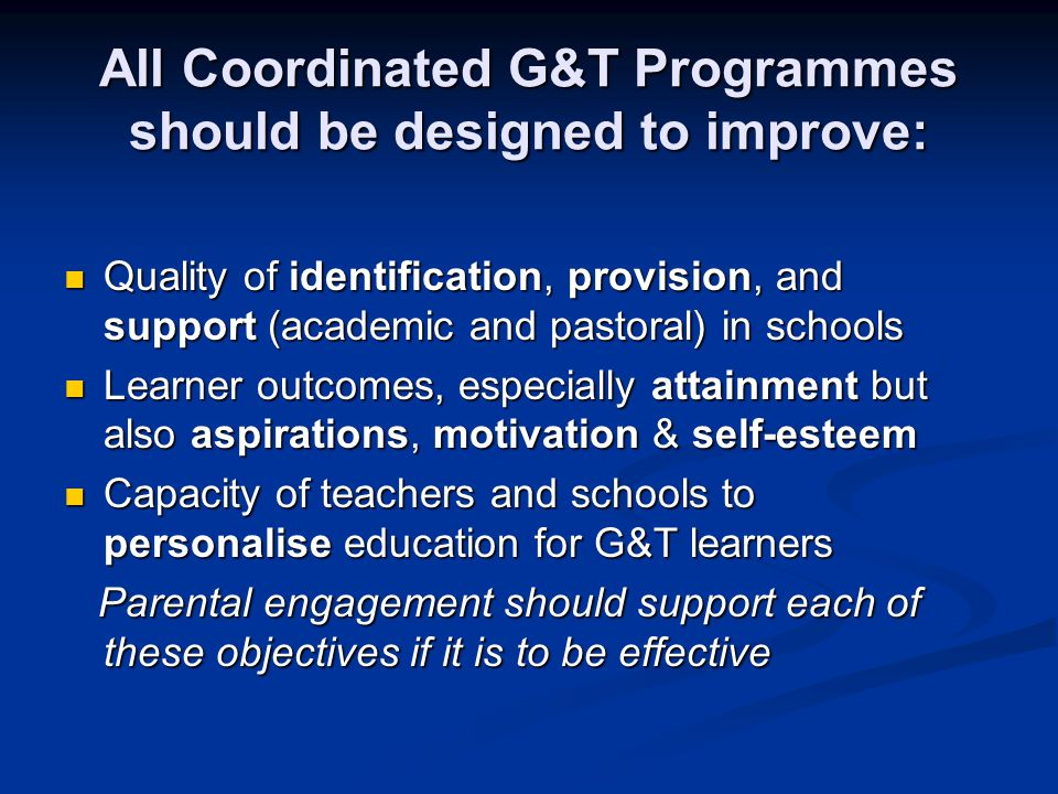 All Coordinated G&T Programmes should be designed to improve: