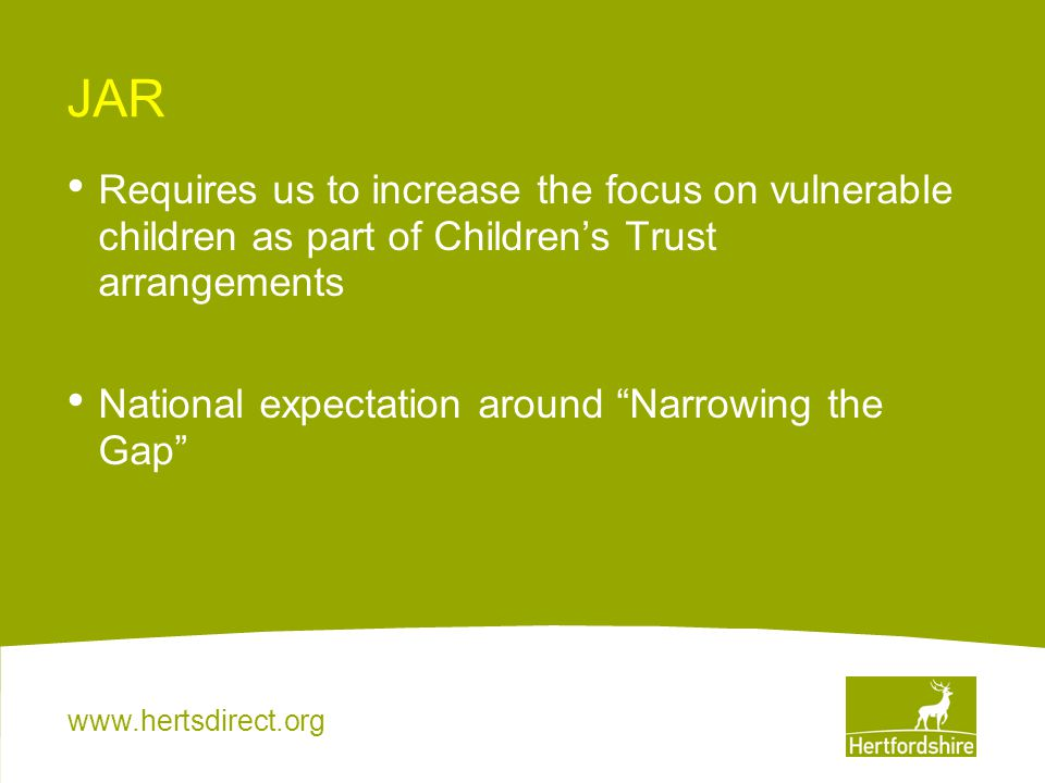 JAR Requires us to increase the focus on vulnerable children as part of Children's Trust arrangements.