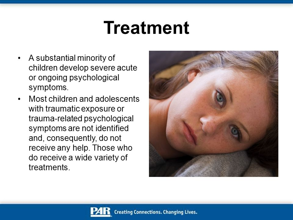 Treatment A substantial minority of children develop severe acute or ongoing psychological symptoms.