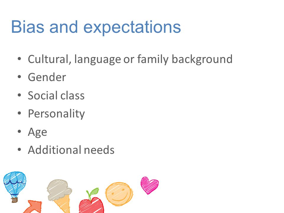 Bias and expectations Cultural, language or family background Gender