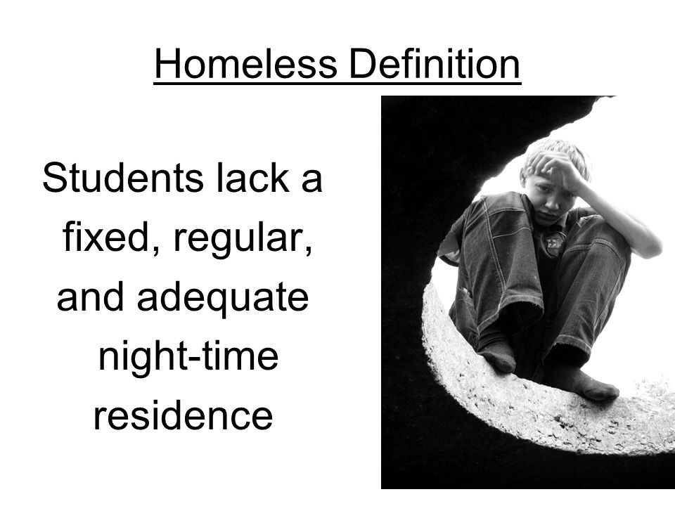 Homeless Definition Students lack a fixed, regular, and adequate