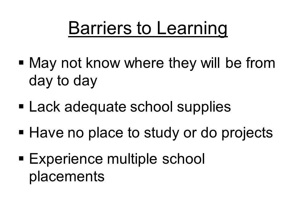 Barriers to Learning May not know where they will be from day to day