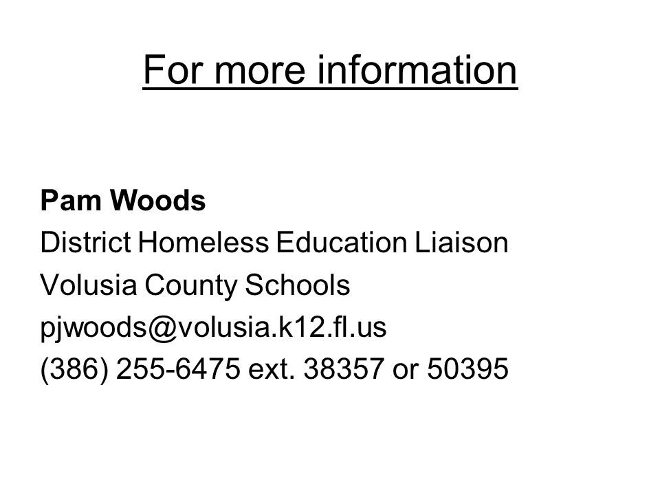 For more information Pam Woods District Homeless Education Liaison