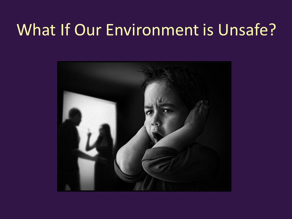 What If Our Environment is Unsafe