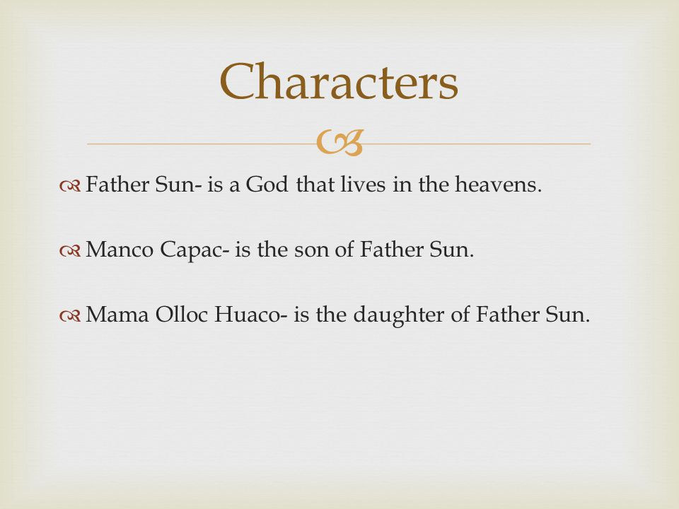 Characters Father Sun- is a God that lives in the heavens.