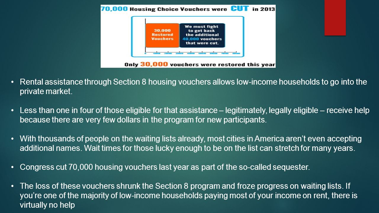Rental assistance through Section 8 housing vouchers allows low-income households to go into the private market.