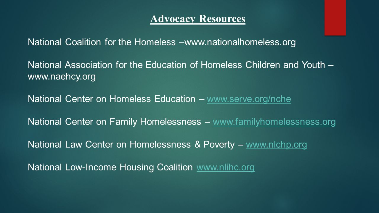 Advocacy Resources National Coalition for the Homeless –www.nationalhomeless.org.