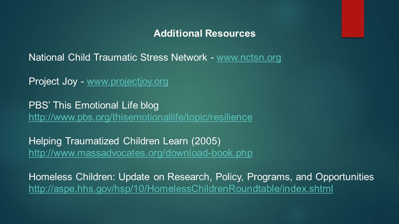 Additional Resources National Child Traumatic Stress Network - www.nctsn.org. Project Joy - www.projectjoy.org.