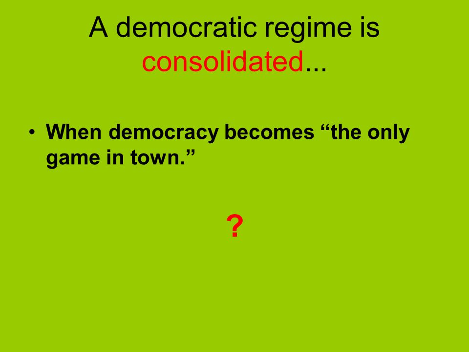 A democratic regime is consolidated...