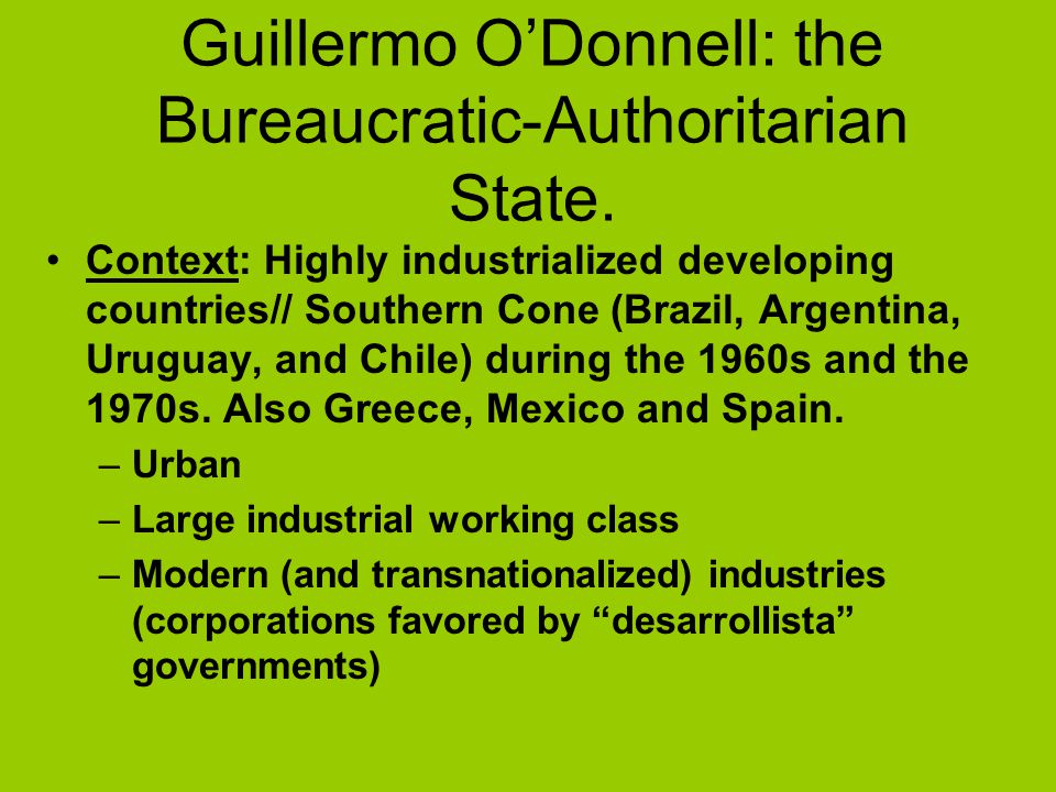 Guillermo O'Donnell: the Bureaucratic-Authoritarian State.