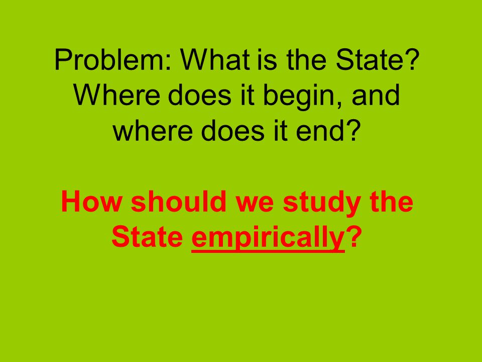 Problem: What is the State. Where does it begin, and where does it end