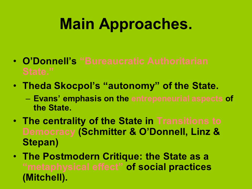 Main Approaches. O'Donnell's Bureaucratic Authoritarian State.