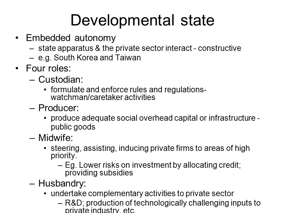 Developmental state Embedded autonomy Four roles: Custodian: Producer: