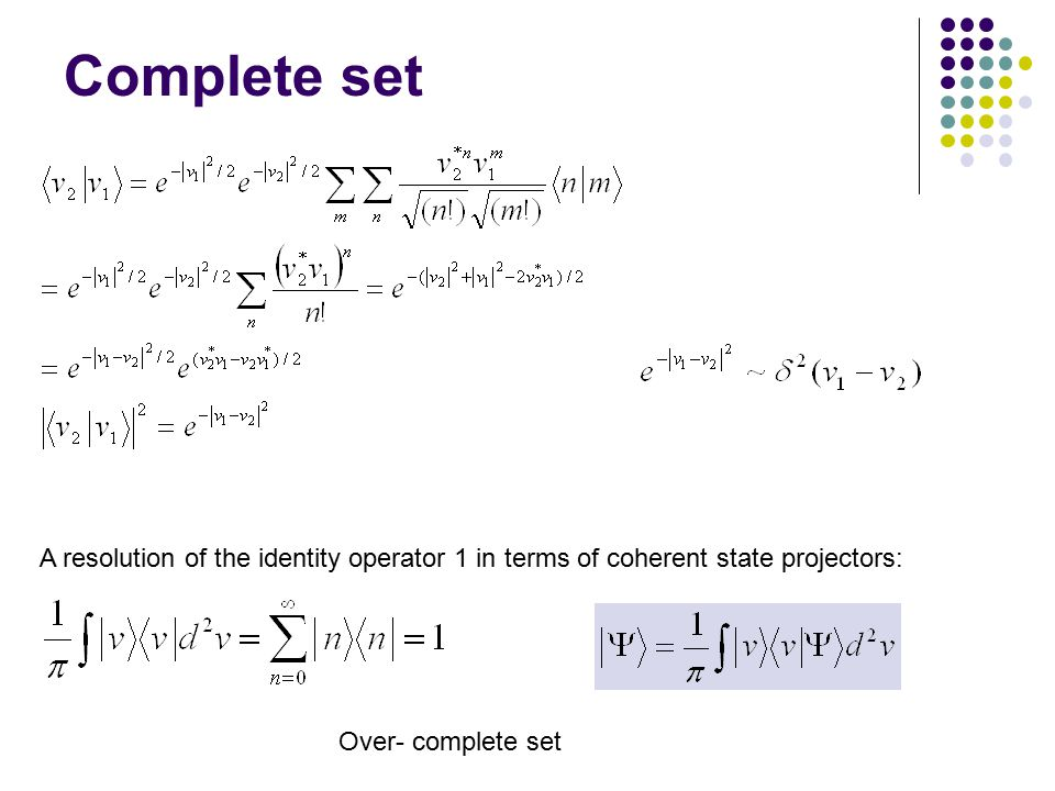 Complete set The coherent states form a basis for the representation of arbitrary quantum states.