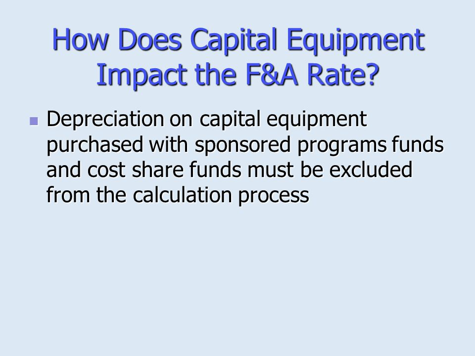 How Does Capital Equipment Impact the F&A Rate