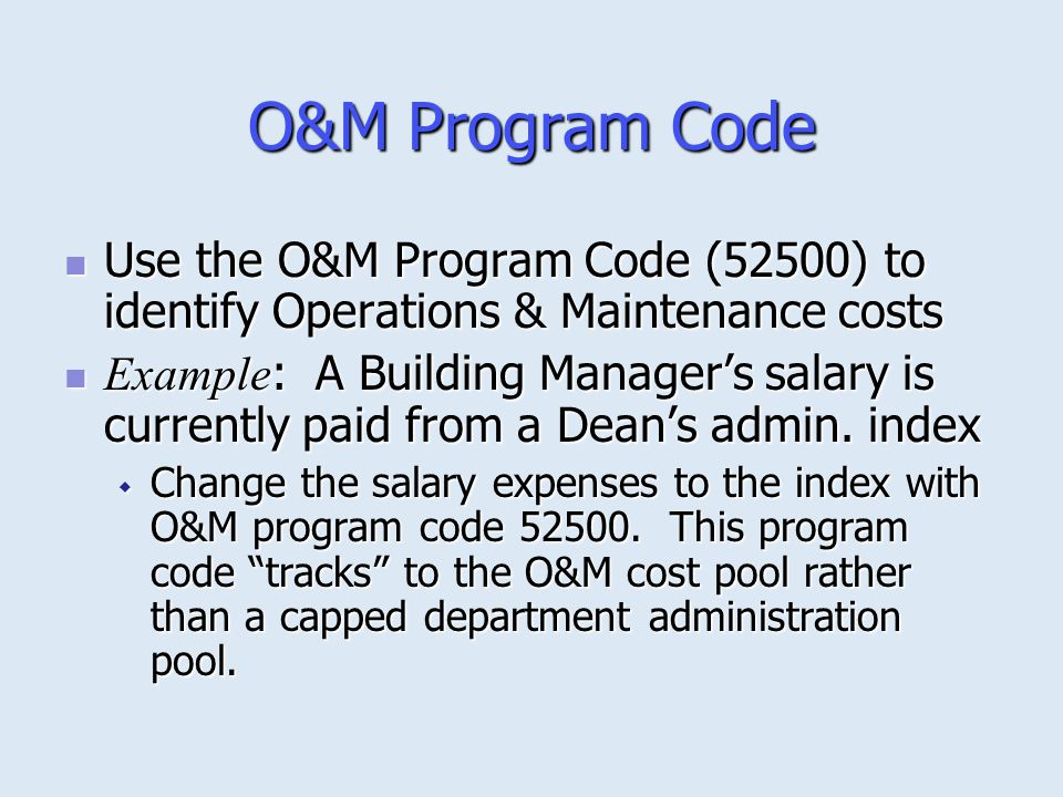 O&M Program Code Use the O&M Program Code (52500) to identify Operations & Maintenance costs.