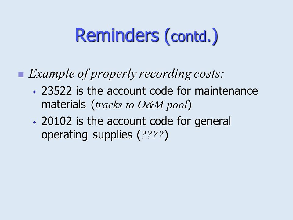 Reminders (contd.) Example of properly recording costs: