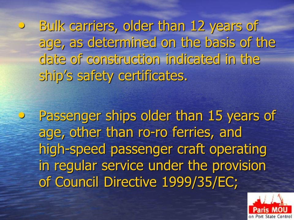 Bulk carriers, older than 12 years of age, as determined on the basis of the date of construction indicated in the ship's safety certificates.