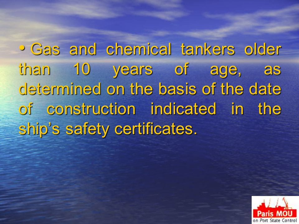 Gas and chemical tankers older than 10 years of age, as determined on the basis of the date of construction indicated in the ship's safety certificates.