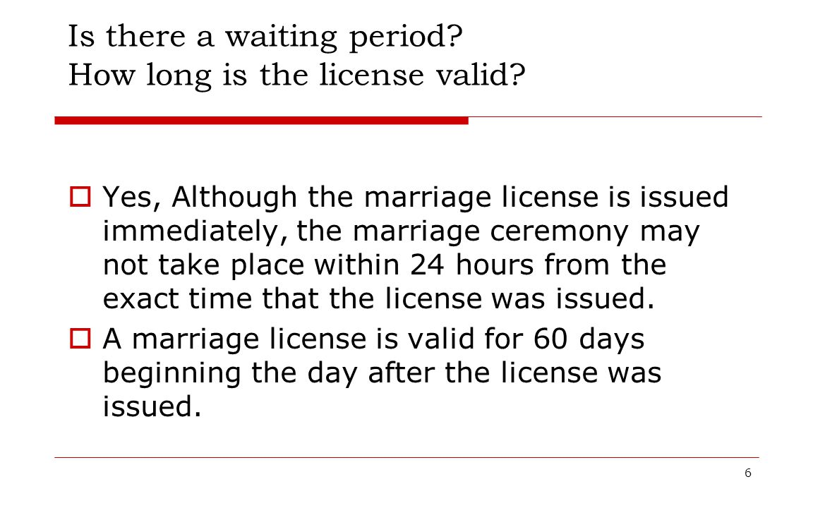 Is there a waiting period How long is the license valid
