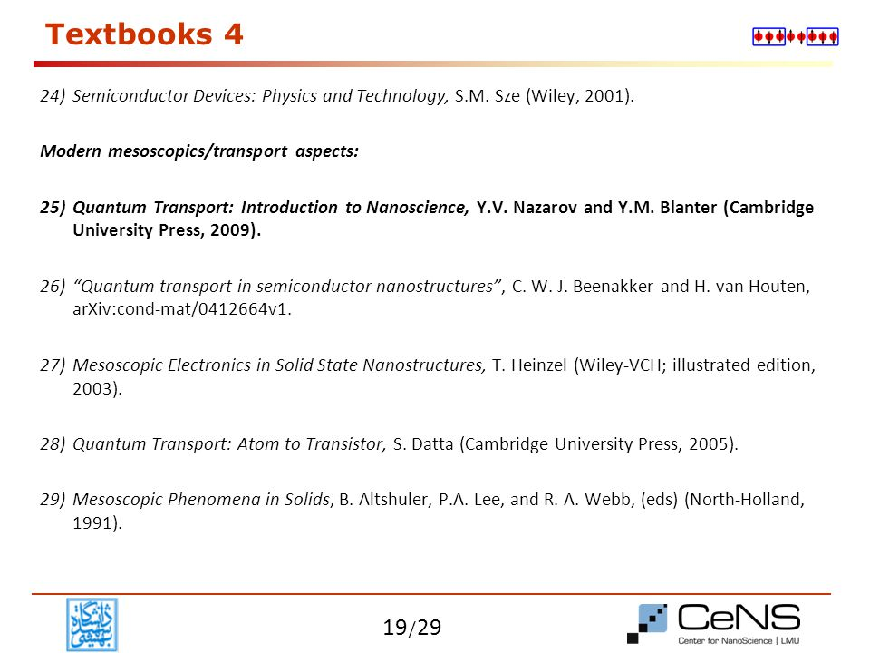 Textbooks 4 Semiconductor Devices: Physics and Technology, S.M. Sze (Wiley, 2001). Modern mesoscopics/transport aspects:
