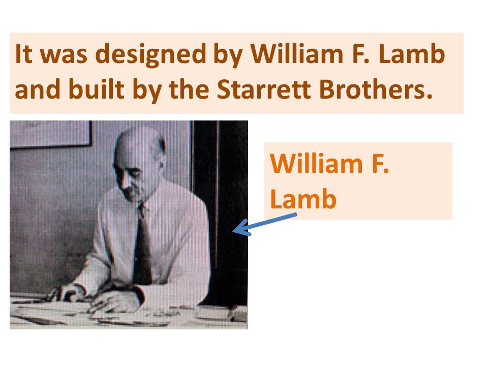 It was designed by William F. Lamb and built by the Starrett Brothers.