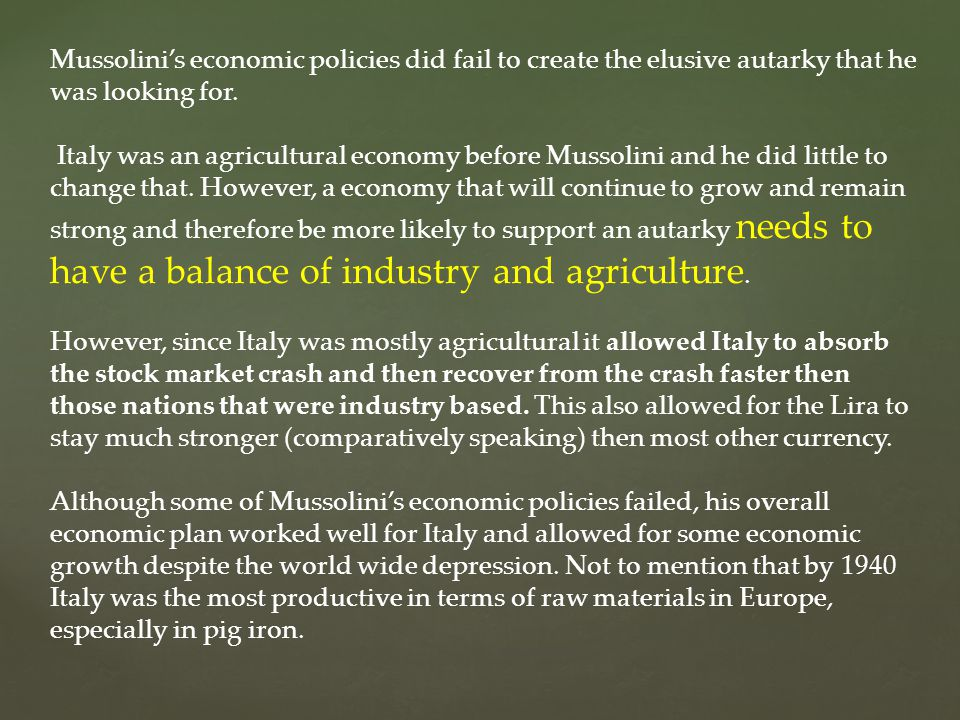Mussolini's economic policies did fail to create the elusive autarky that he was looking for.