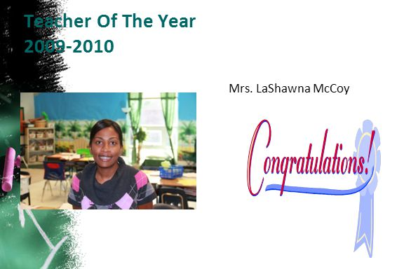 Teacher Of The Year 2009-2010 Mrs. LaShawna McCoy