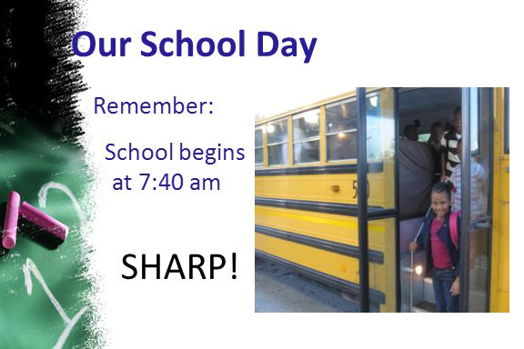Our School Day Remember: School begins at 7:40 am SHARP!
