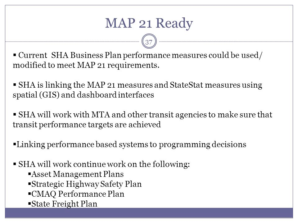 MAP 21 Ready Current SHA Business Plan performance measures could be used/ modified to meet MAP 21 requirements.