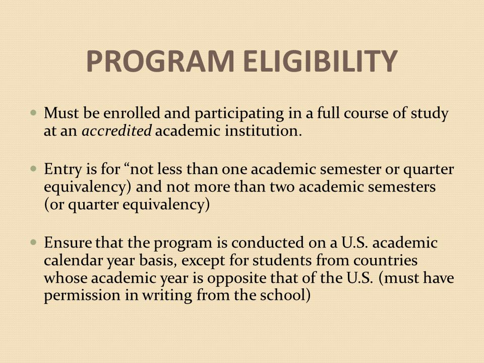 PROGRAM ELIGIBILITY Must be enrolled and participating in a full course of study at an accredited academic institution.