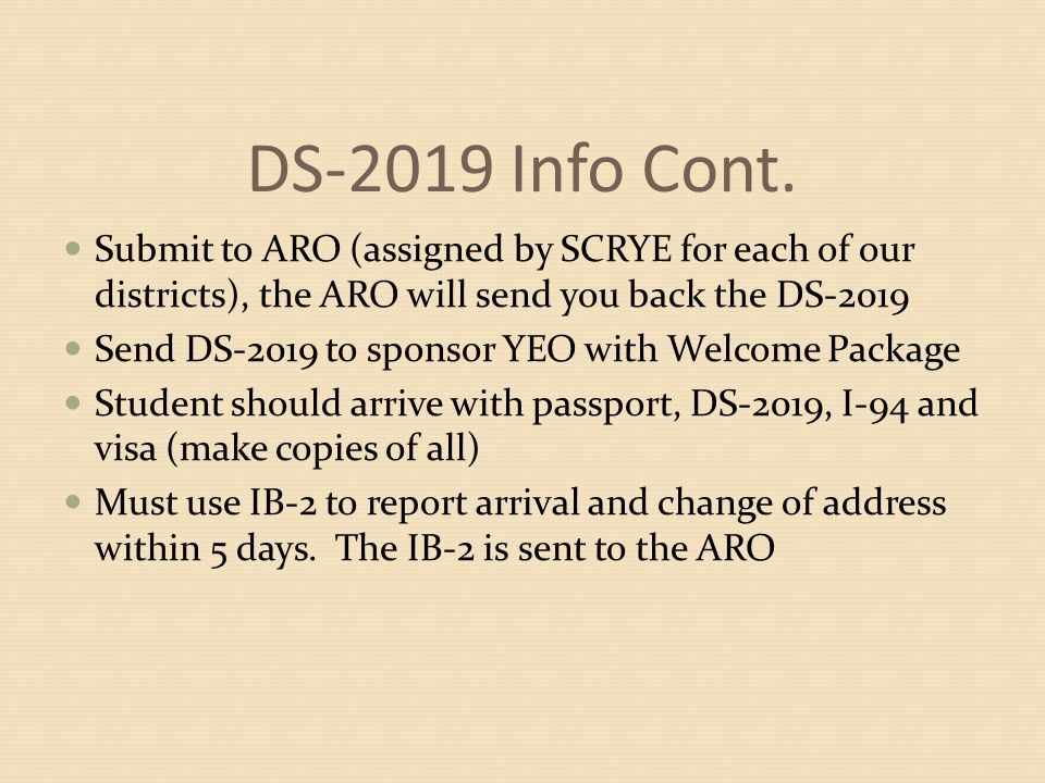 DS-2019 Info Cont. Submit to ARO (assigned by SCRYE for each of our districts), the ARO will send you back the DS-2019.