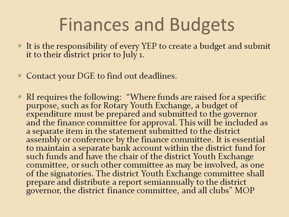 Finances and Budgets It is the responsibility of every YEP to create a budget and submit it to their district prior to July 1.