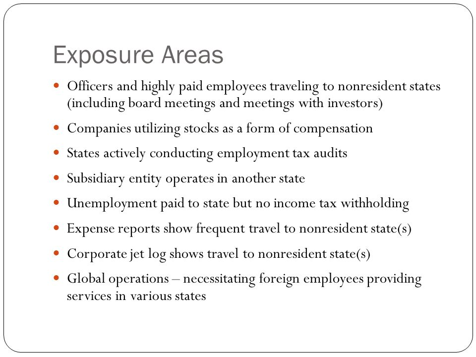 Exposure Areas Officers and highly paid employees traveling to nonresident states (including board meetings and meetings with investors)