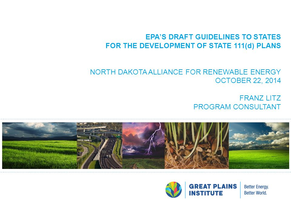 EPA's draft guidelines to states for the development of state 111(d) PLANS NORTH DAKOTA ALLIANCE FOR RENEWABLE ENERGY OCTOBER 22, 2014 Franz Litz PROGRAM CONSULTANT