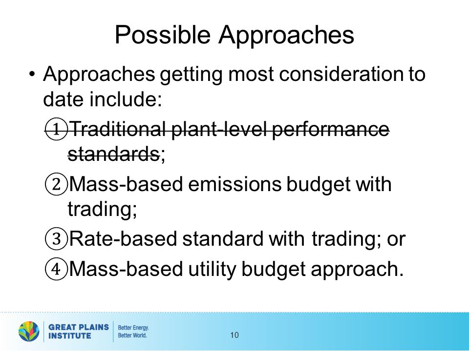 Possible Approaches Approaches getting most consideration to date include: Traditional plant-level performance standards;