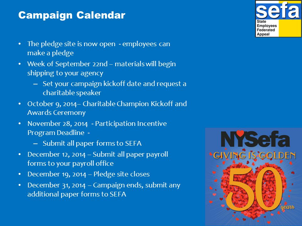 Campaign Calendar The pledge site is now open - employees can make a pledge. Week of September 22nd – materials will begin shipping to your agency.