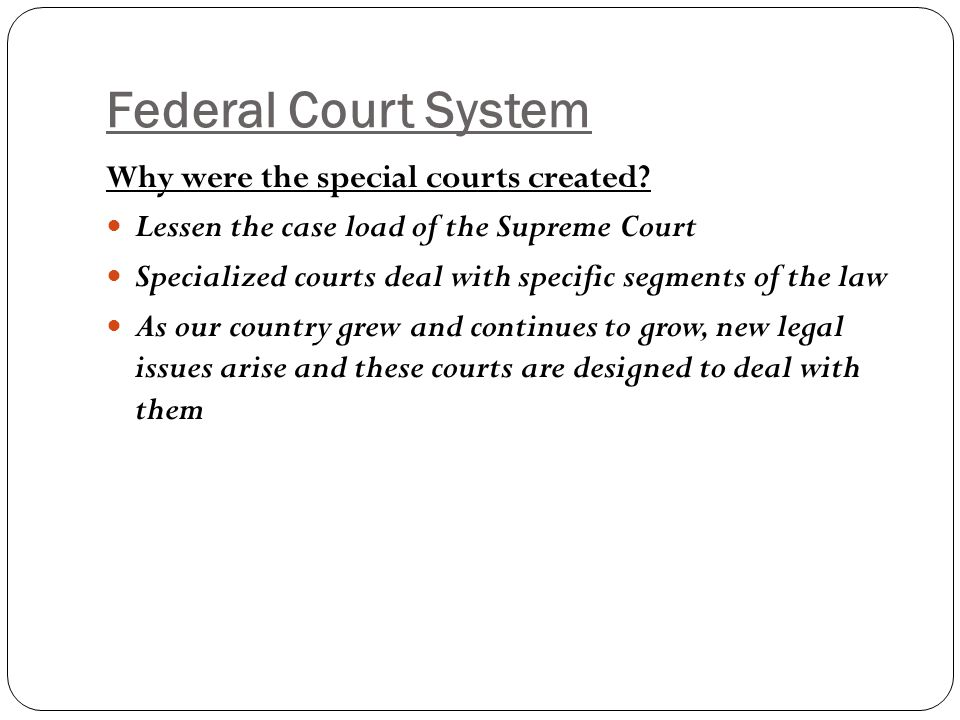Federal Court System Why were the special courts created
