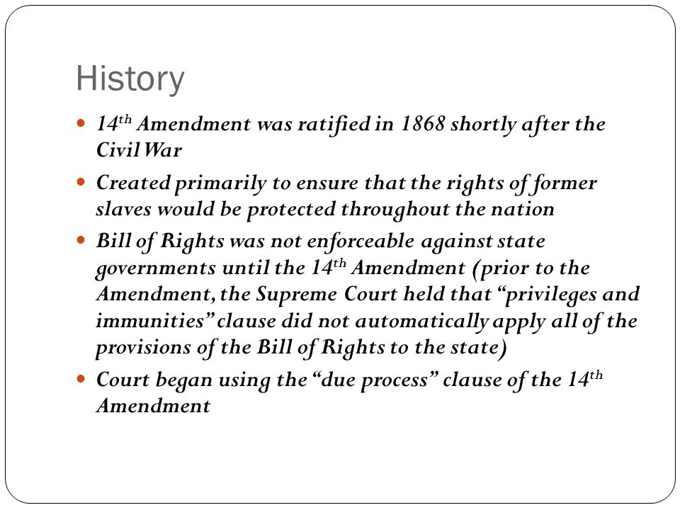 History 14th Amendment was ratified in 1868 shortly after the Civil War.