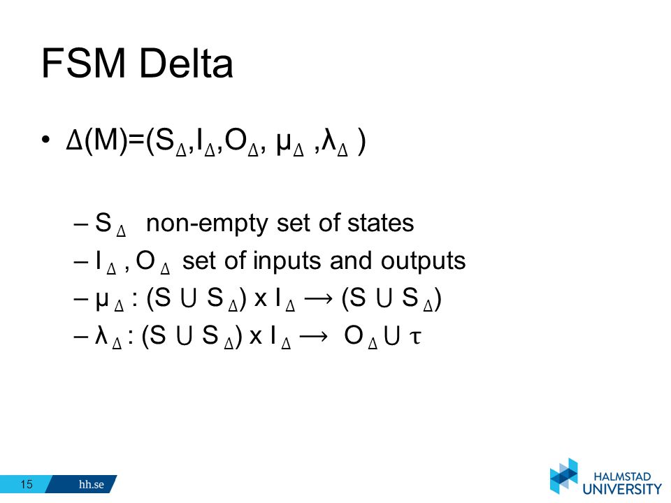 FSM Delta ∆(M)=(S∆,I∆,O∆, μ∆ ,λ∆ ) S ∆ non-empty set of states